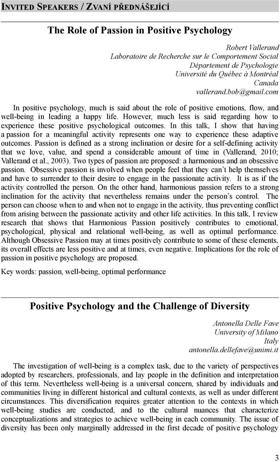 However, much less is said regarding how to experience these positive psychological outcomes.