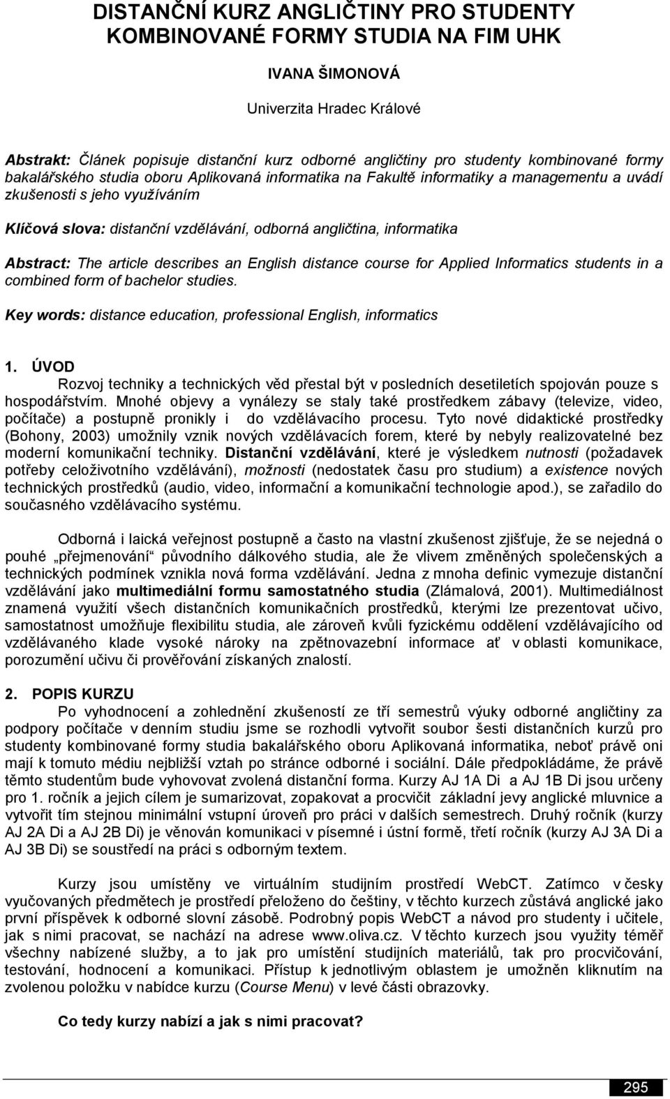 informatika Abstract: The article describes an English distance course for Applied Informatics students in a combined form of bachelor studies.
