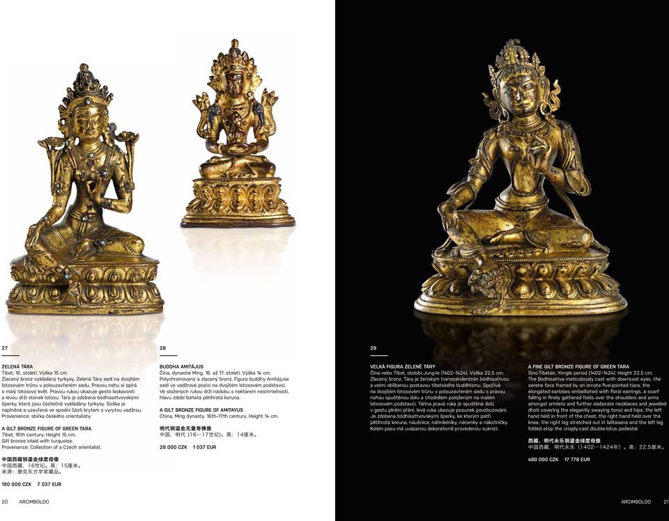 Soška je naplněná a uzavřená ve spodní části krytem s vyrytou vadžrou. Provenience: sbírka českého orientalisty. A GILT BRONZE FIGURE OF GREEN TARA Tibet, 16th century. Height 15 cm.