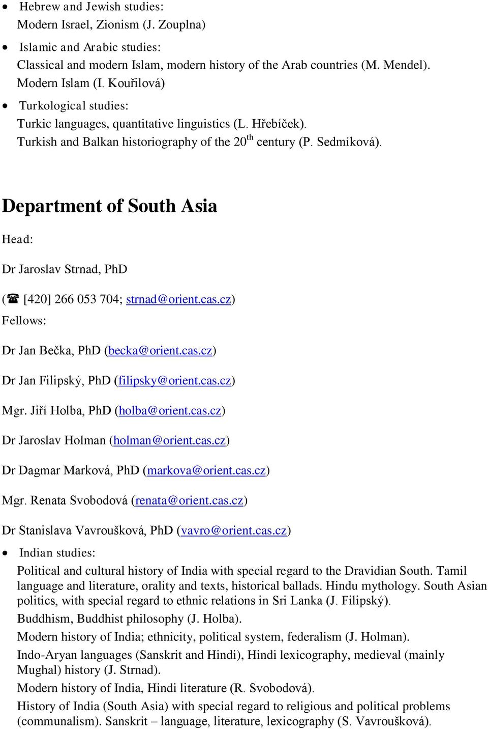 Department of South Asia Head: Dr Jaroslav Strnad, PhD ( [420] 266 053 704; strnad@orient.cas.cz) Fellows: Dr Jan Bečka, PhD (becka@orient.cas.cz) Dr Jan Filipský, PhD (filipsky@orient.cas.cz) Mgr.