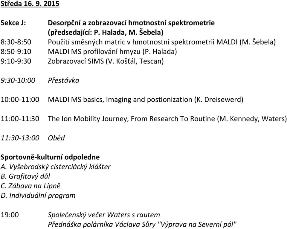 Košťál, Tescan) 9:30-10:00 Přestávka 10:00-11:00 MALDI MS basics, imaging and postionization (K. Dreisewerd) 11:00-11:30 The Ion Mobility Journey, From Research To Routine (M.