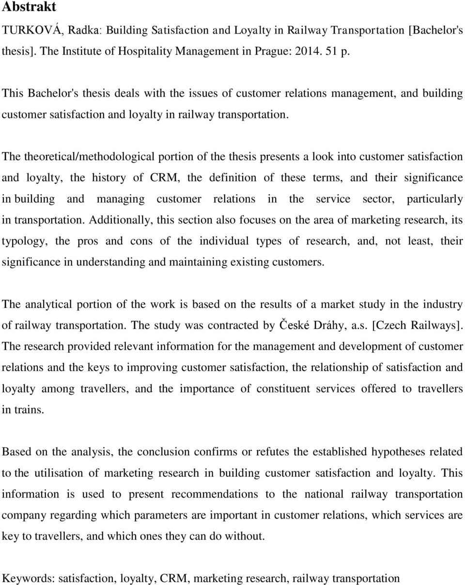 The theoretical/methodological portion of the thesis presents a look into customer satisfaction and loyalty, the history of CRM, the definition of these terms, and their significance in building and