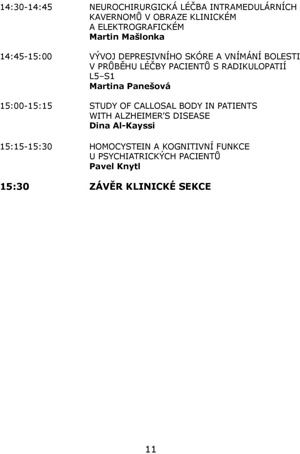 S1 Martina Panešová 15:00-15:15 STUDY OF CALLOSAL BODY IN PATIENTS WITH ALZHEIMER S DISEASE Dina Al-Kayssi