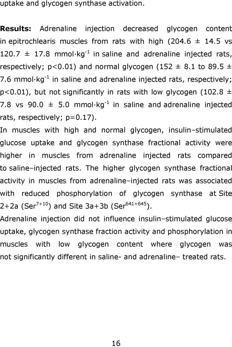 01), but not significantly in rats with low glycogen (102.8 ± 7.8 vs 90.0 ± 5.0 mmol kg -1 in saline and adrenaline injected rats, respectively; p=0.17).