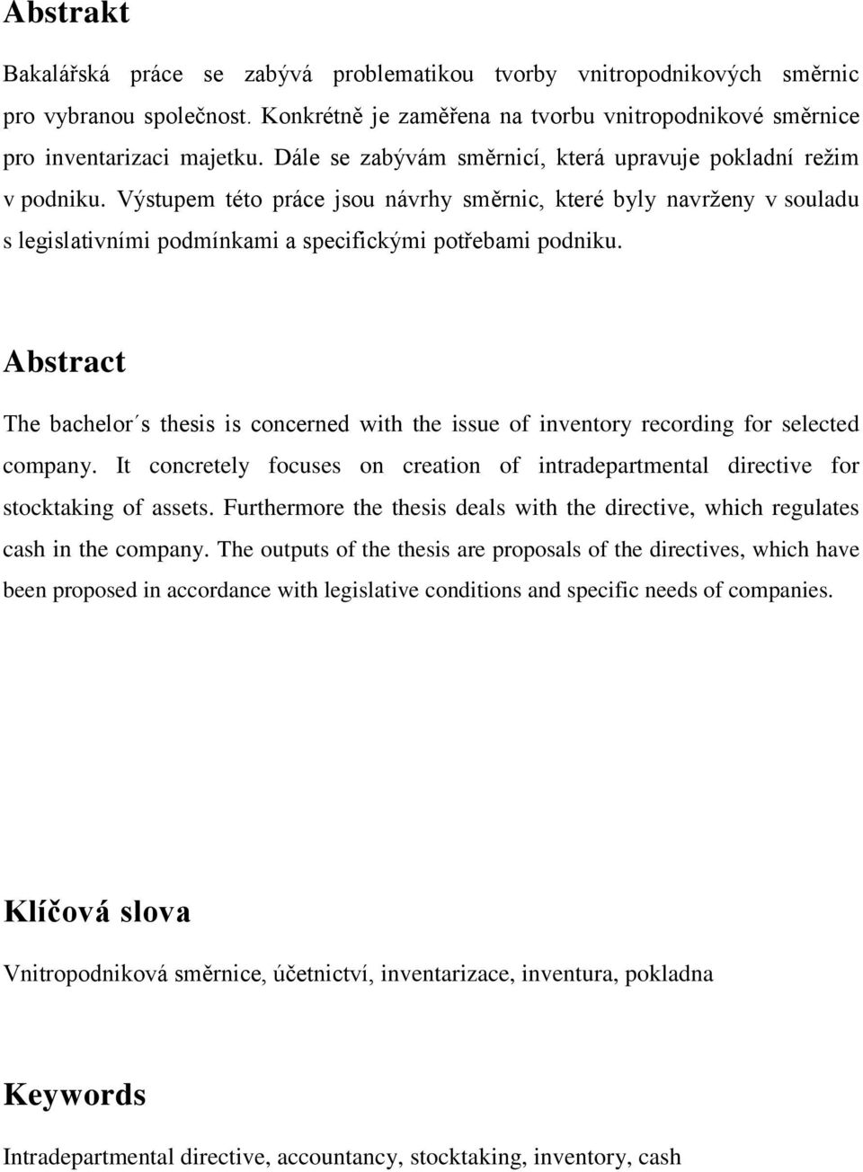Abstract The bachelor s thesis is concerned with the issue of inventory recording for selected company. It concretely focuses on creation of intradepartmental directive for stocktaking of assets.