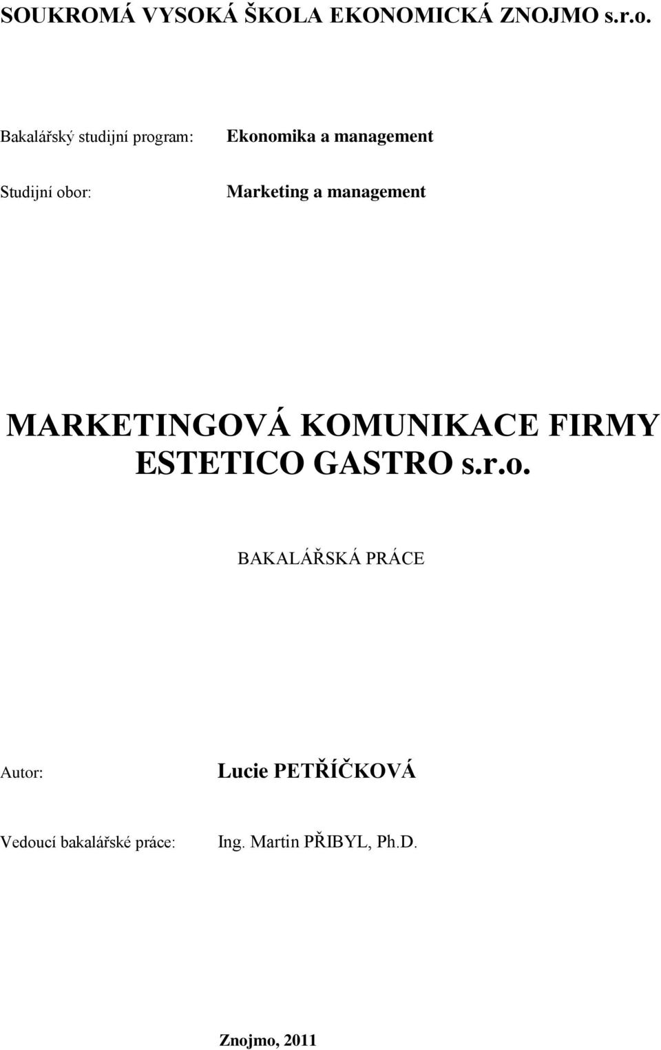 Marketing a management MARKETINGOVÁ KOMUNIKACE FIRMY ESTETICO GASTRO s.r.o.