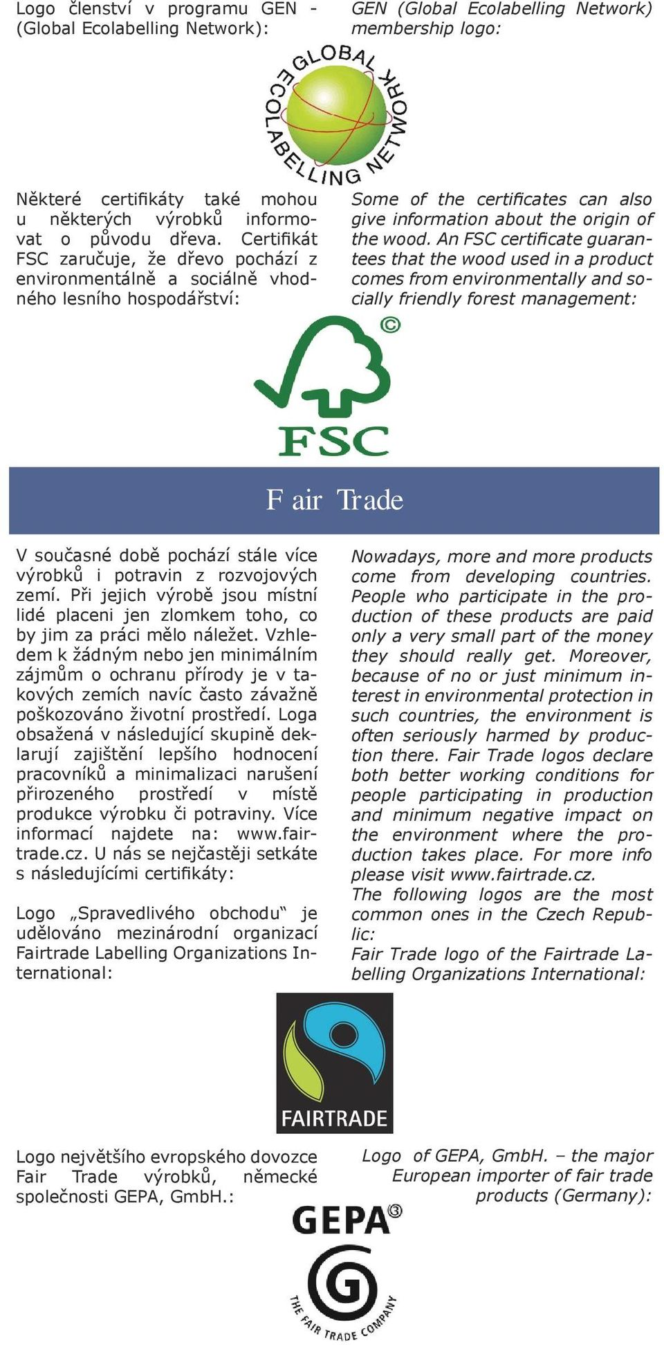 An FSC certificate guarantees that the wood used in a product comes from environmentally and socially friendly forest management: Fair Trade V současné době pochází stále více výrobků i potravin z