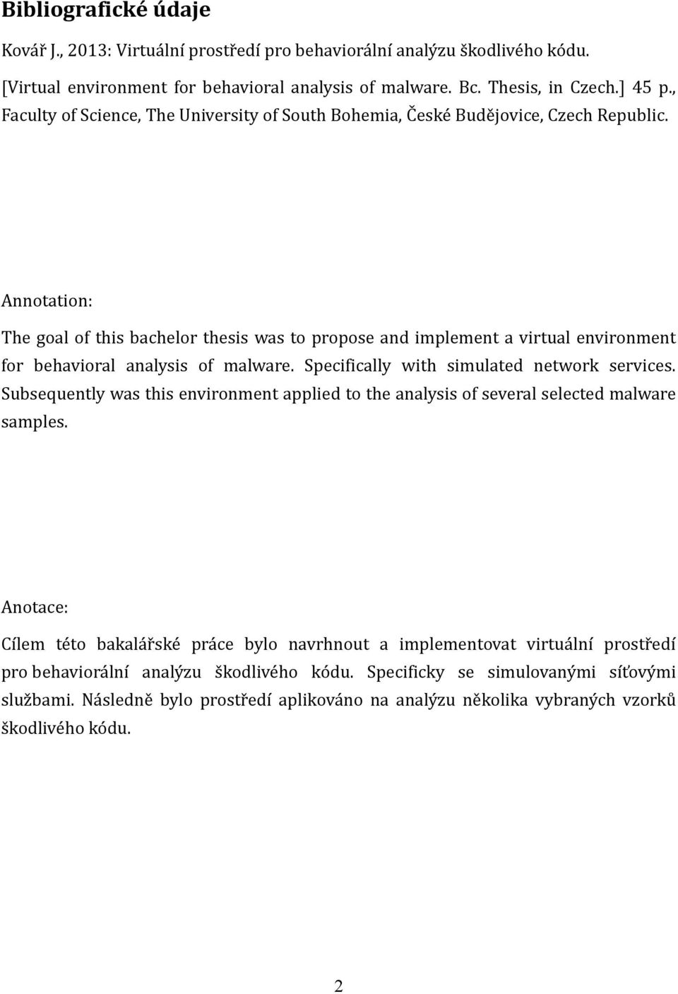 Annotation: The goal of this bachelor thesis was to propose and implement a virtual environment for behavioral analysis of malware. Specifically with simulated network services.