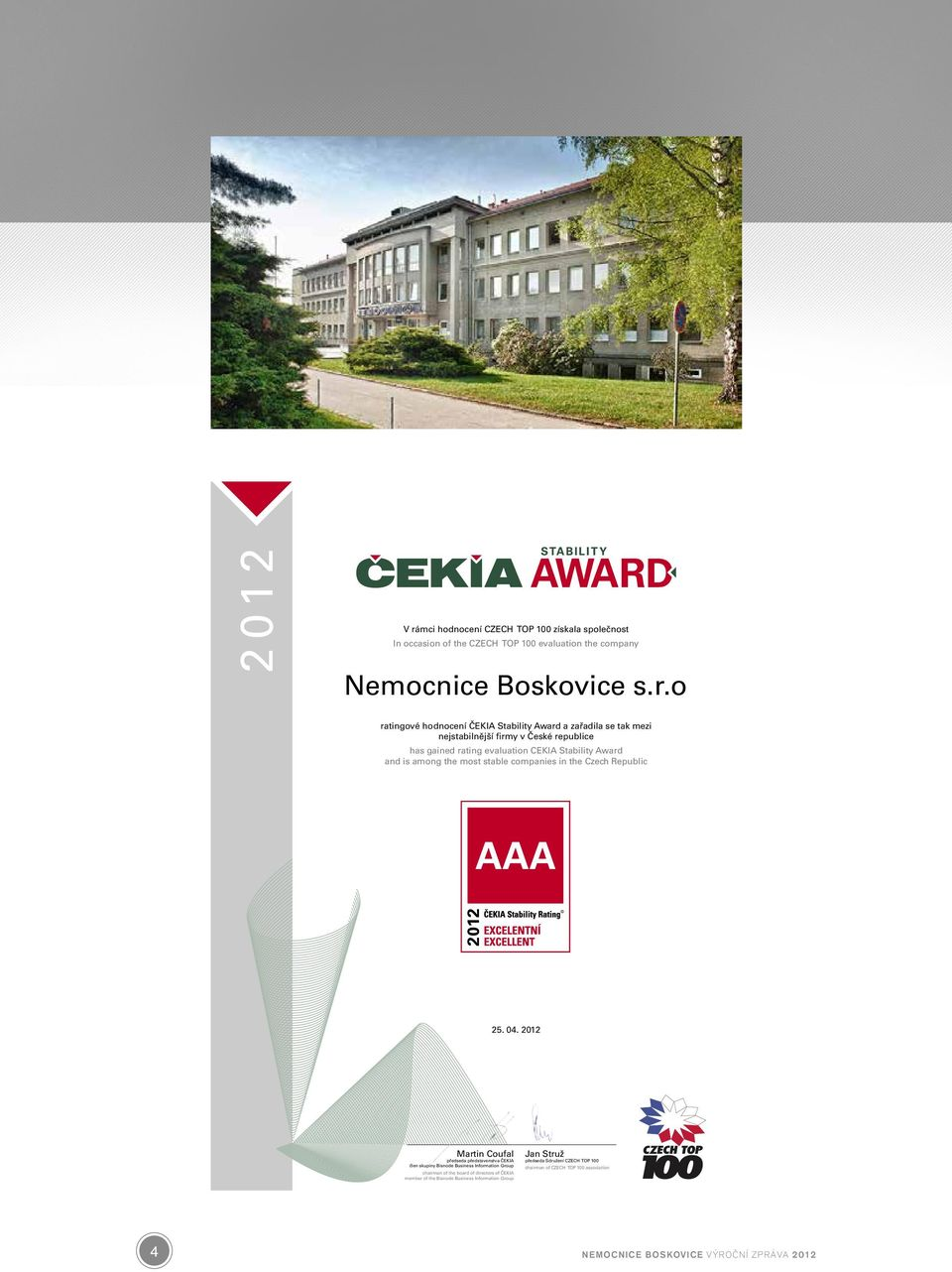 o ratingové hodnocení ČEKIA Stability Award a zařadila se tak mezi nejstabilnější firmy v České republice has gained rating evaluation CEKIA Stability Award and is