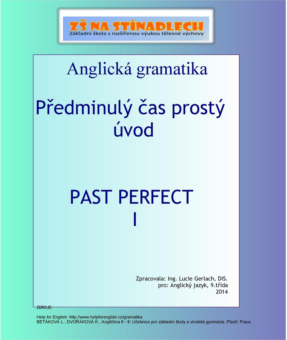 třída 2014 ZDROJE: Help for English: http://www.helpforenglish.