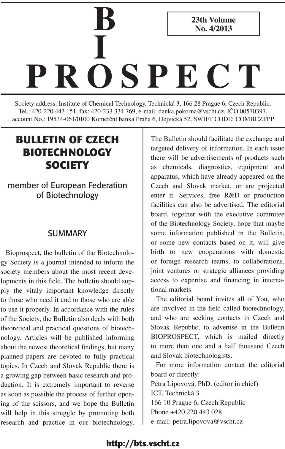 : 19534-061/0100 Komerční banka Praha 6, Dejvická 52, SWIFT CODE: COMBCZTPP BULLETIN OF CZECH BIOTECHNOLOGY SOCIETY member of European Federation of Biotechnology SUMMARY Bioprospect, the bulletin of