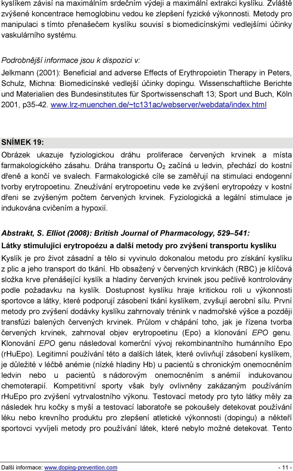 Jelkmann (2001): Beneficial and adverse Effects of Erythropoietin Therapy in Peters, Schulz, Michna: Biomedicínské vedlejší účinky dopingu.