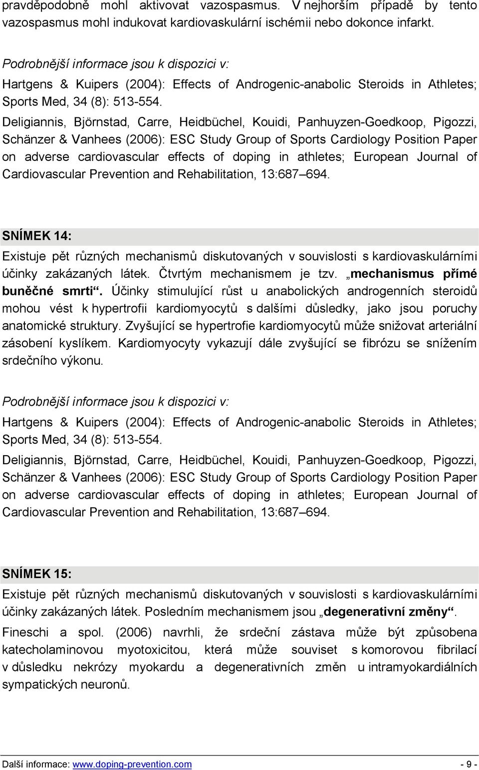 Deligiannis, Björnstad, Carre, Heidbüchel, Kouidi, Panhuyzen-Goedkoop, Pigozzi, Schänzer & Vanhees (2006): ESC Study Group of Sports Cardiology Position Paper on adverse cardiovascular effects of
