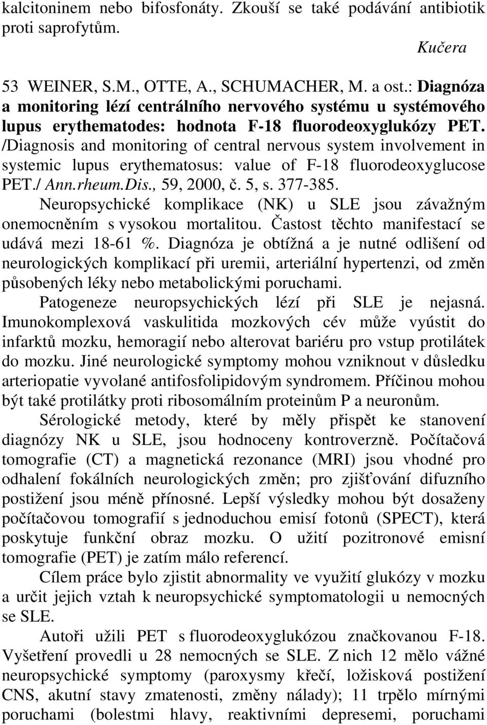 /Diagnosis and monitoring of central nervous system involvement in systemic lupus erythematosus: value of F-18 fluorodeoxyglucose PET./ Ann.rheum.Dis., 59, 2000, č. 5, s. 377-385.