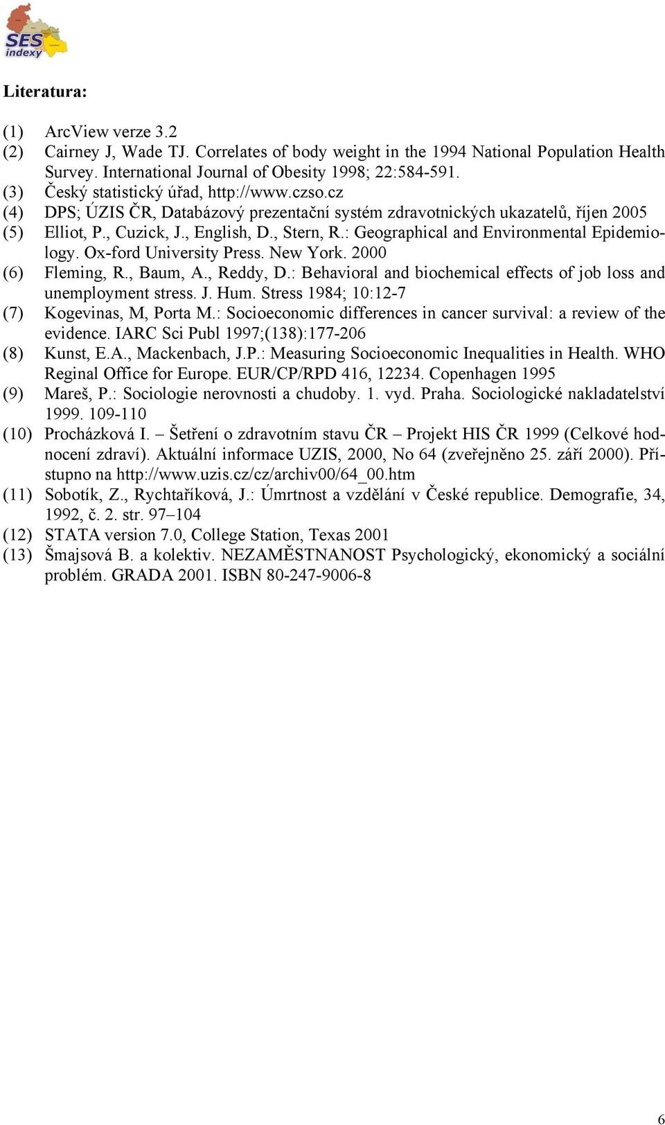 : Geographical and Environmental Epidemiology. Ox-ford University Press. New York. 2000 (6) Fleming, R., Baum, A., Reddy, D.: Behavioral and biochemical effects of job loss and unemployment stress. J.