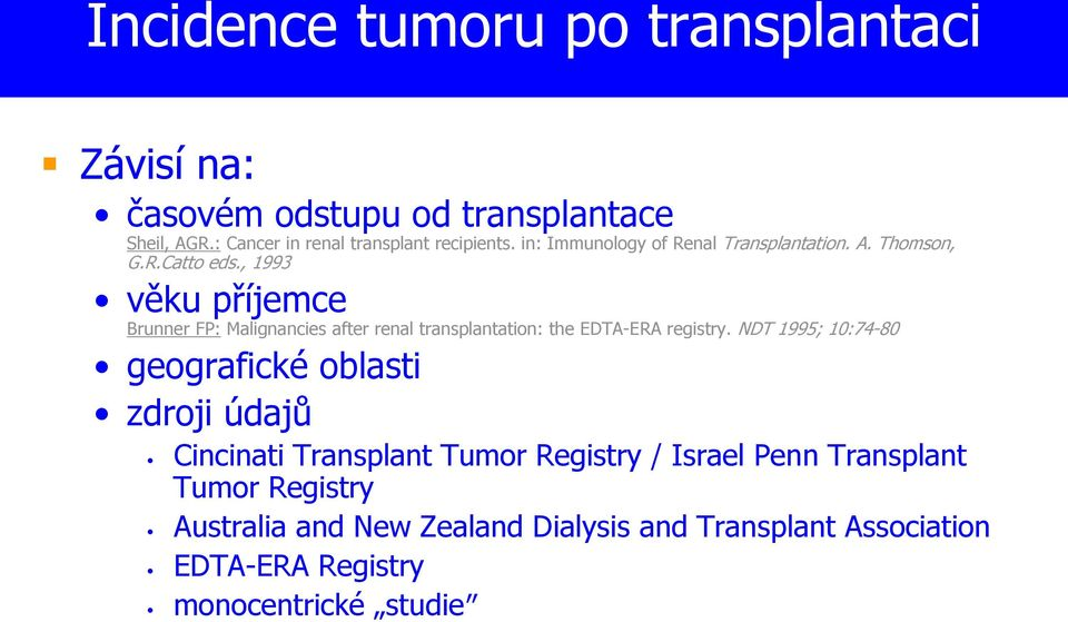, 1993 věku příjemce Brunner FP: Malignancies after renal transplantation: the EDTA-ERA registry.