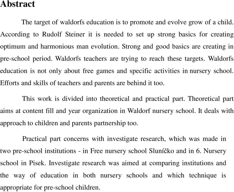 Waldorfs education is not only about free games and specific activities in nursery school. Efforts and skills of teachers and parents are behind it too.