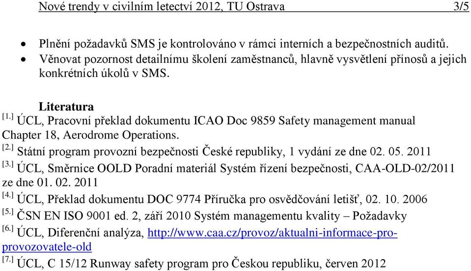 ] ÚCL, Pracovní překlad dokumentu ICAO Doc 9859 Safety management manual Chapter 18, Aerodrome Operations. [2.] Státní program provozní bezpečnosti České republiky, 1 vydání ze dne 02. 05. 2011 [3.
