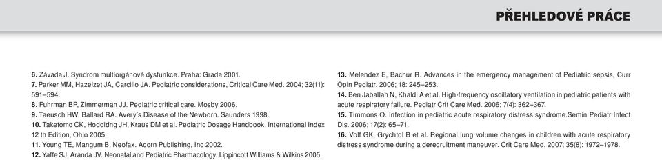 International Index 12 th Edition, Ohio 2005. 11. Young TE, Mangum B. Neofax. Acorn Publishing, Inc 2002. 12. Yaffe SJ, Aranda JV. Neonatal and Pediatric Pharmacology.