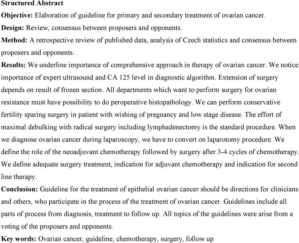 Results: We underline importance of comprehensive approach in therapy of ovarian cancer. We notice importance of expert ultrasound and CA 125 level in diagnostic algorithm.