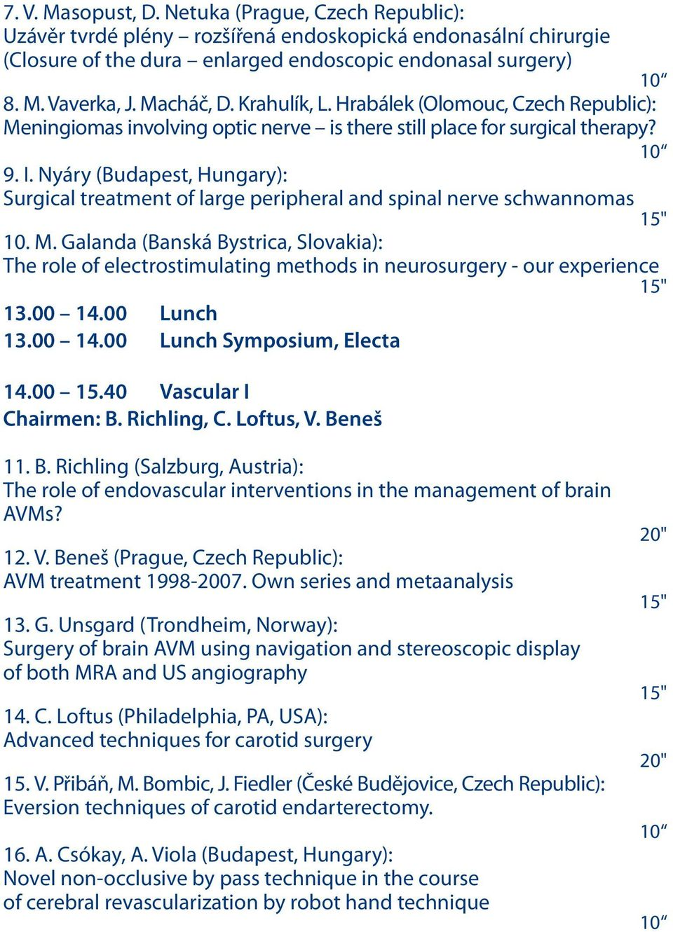 "Nyáry (Budapest, Hungary): Surgical treatment of large peripheral and spinal nerve schwannomas 15"" 10. M."