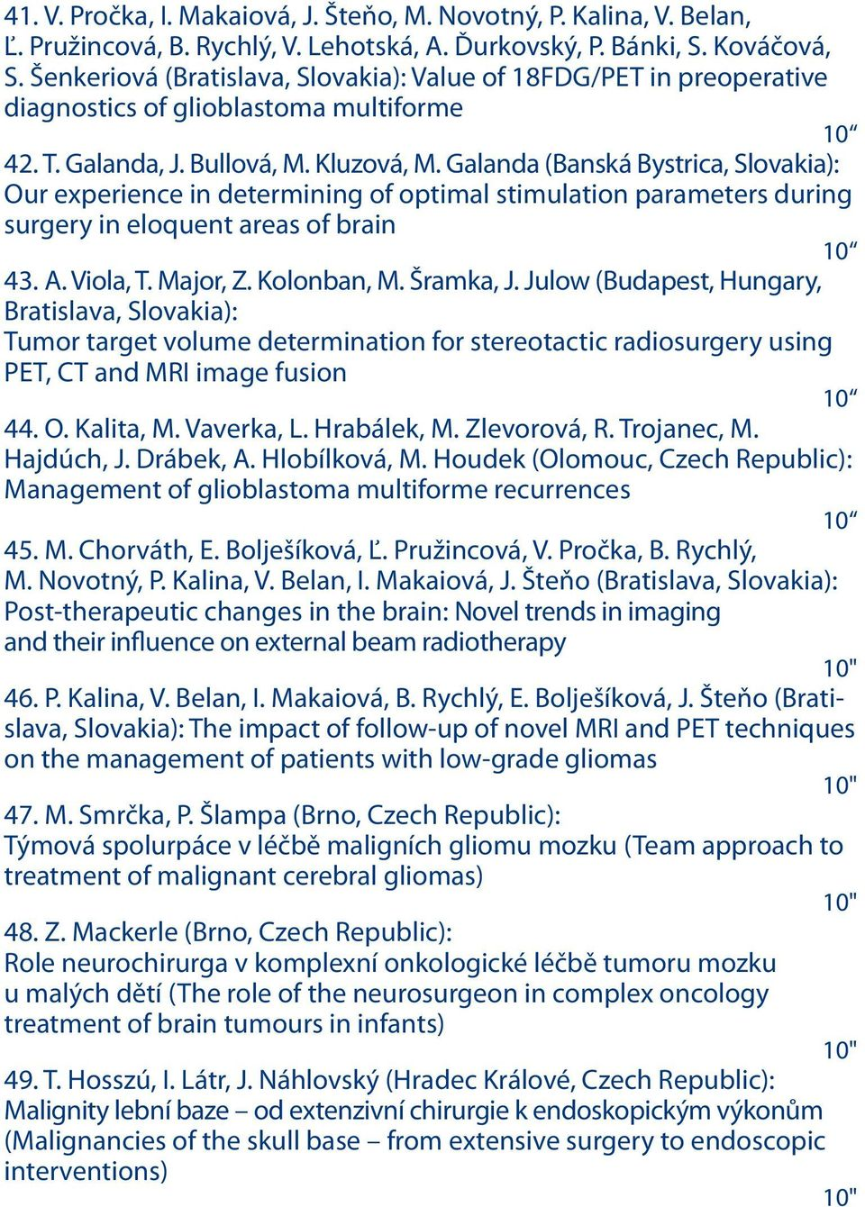 Galanda (Banská Bystrica, Slovakia): Our experience in determining of optimal stimulation parameters during surgery in eloquent areas of brain 10 43. A. Viola, T. Major, Z. Kolonban, M. Šramka, J.