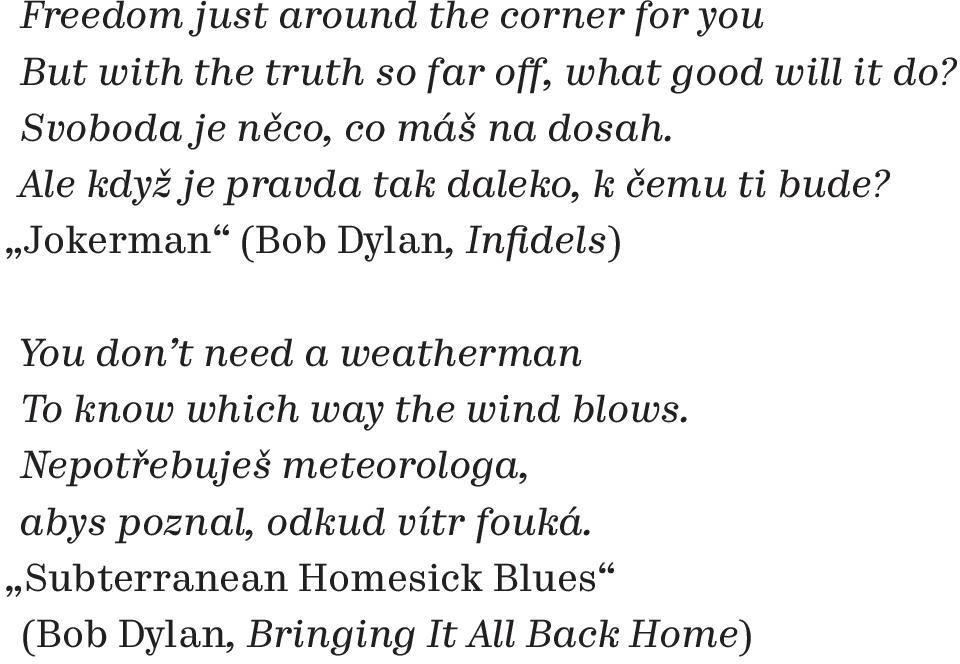 Jokerman (Bob Dylan, Infidels) You don t need a weatherman To know which way the wind blows.