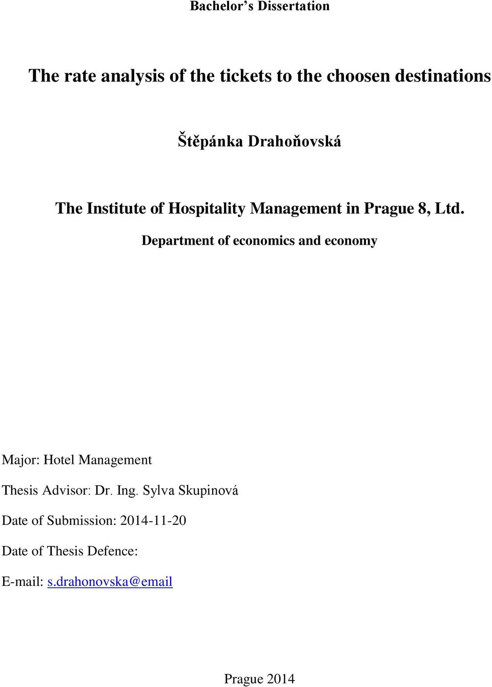 Department of economics and economy Major: Hotel Management Thesis Advisor: Dr. Ing.