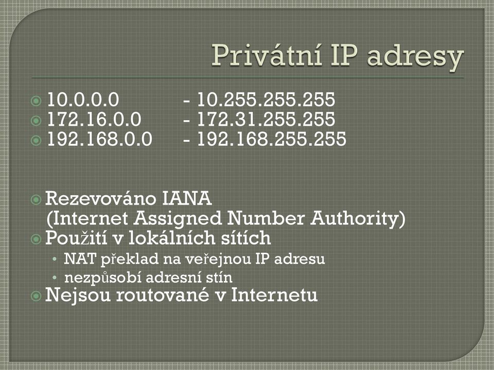 255 Rezevováno IANA (Internet Assigned Number Authority)
