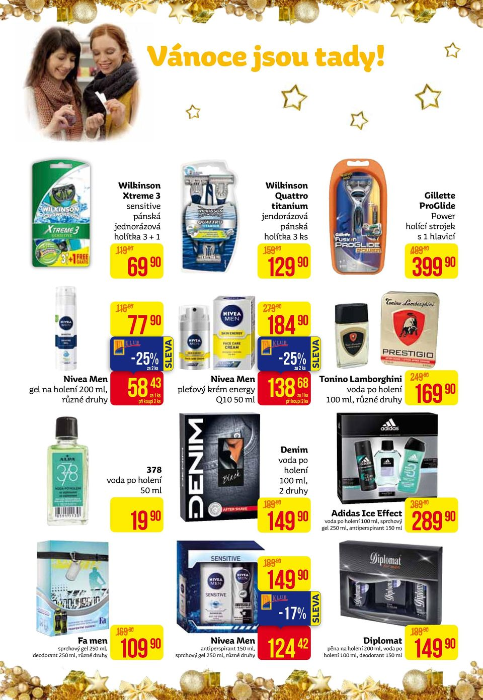 489 399 116 77 279 184 Nivea Men gel na holení 200 ml, -25% za 2 ks 58 43 Nivea Men pleťový krém energy Q10 50 ml -25% za 2 ks 138 68 Tonino Lamborghini voda po holení 100 ml, 249 169 378