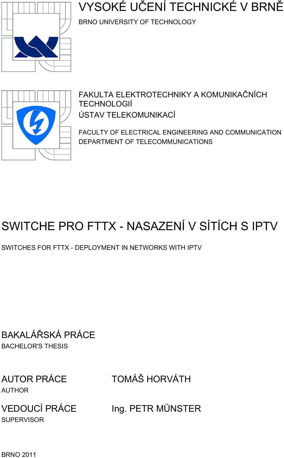 TELECOMMUNICATIONS SWITCHE PRO FTTX - NASAZENÍ V SÍTÍCH S IPTV SWITCHES FOR FTTX - DEPLOYMENT IN NETWORKS