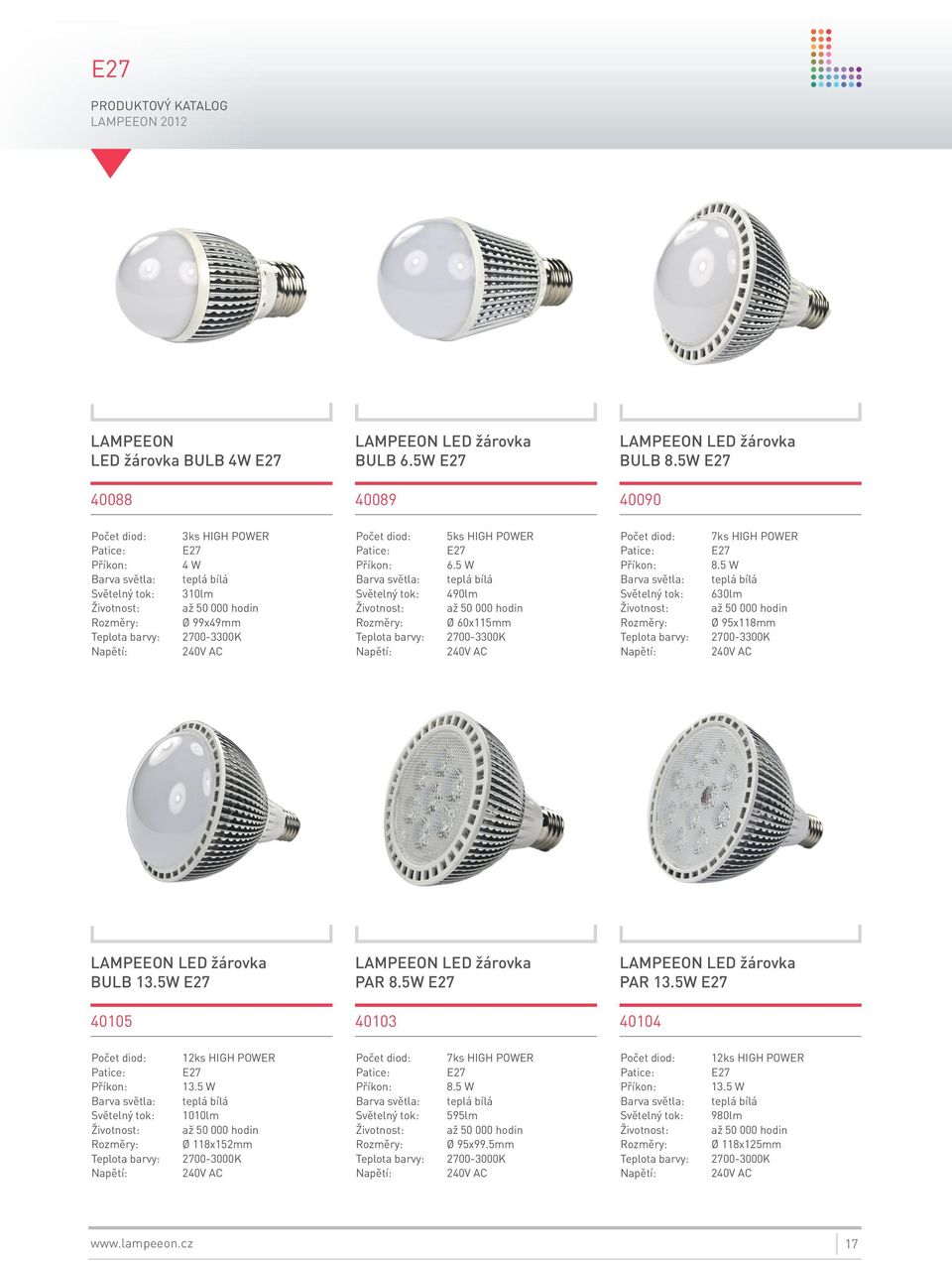 5 W 630lm Ø 95x118mm LED žárovka BULB 13.5W 40105 LED žárovka PAR 8.5W 40103 LED žárovka PAR 13.5W 40104 Počet diod: 12ks HIGH POWER 13.