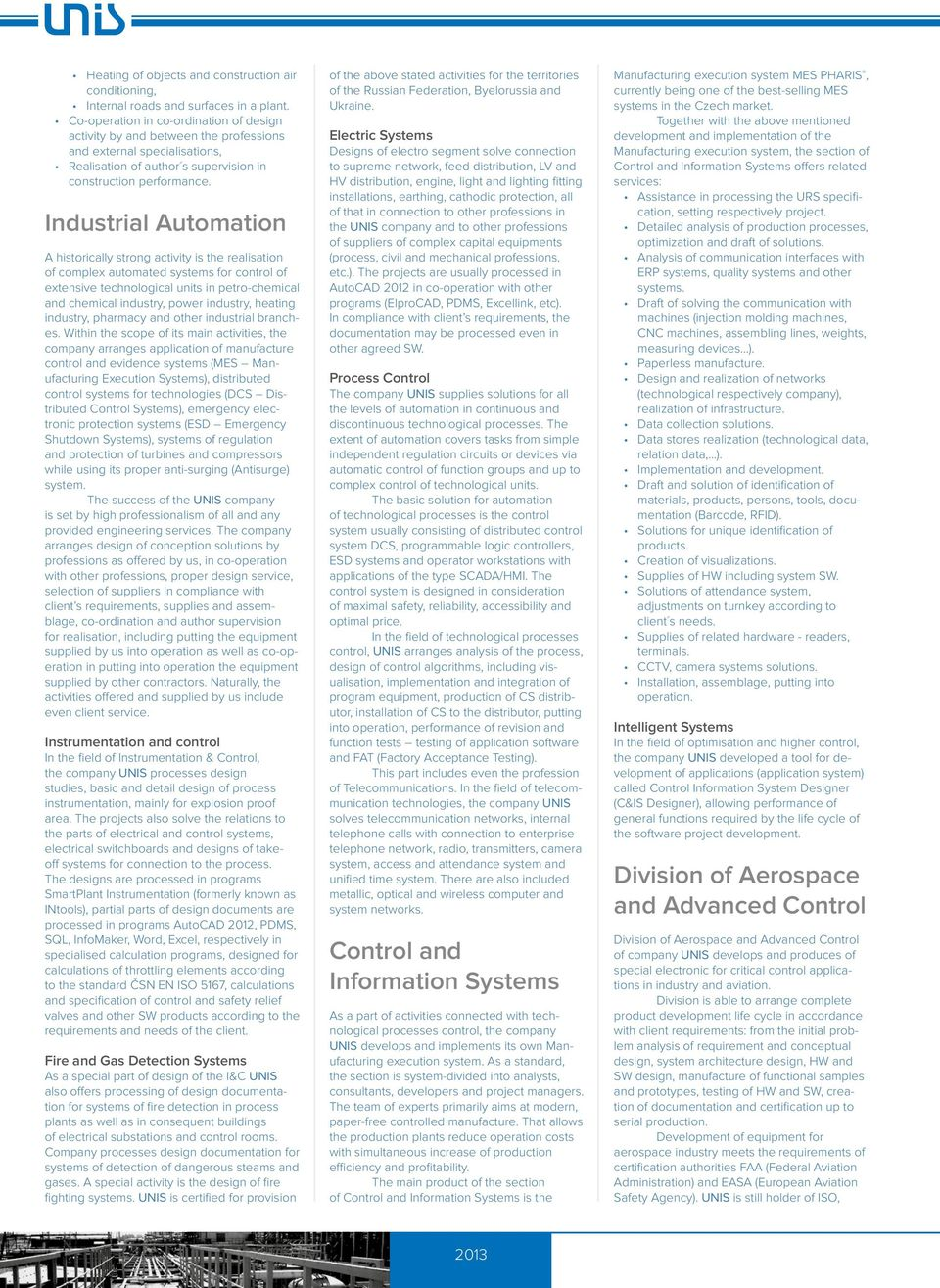 Industrial Automation A historically strong activity is the realisation of complex automated systems for control of extensive technological units in petro-chemical and chemical industry, power