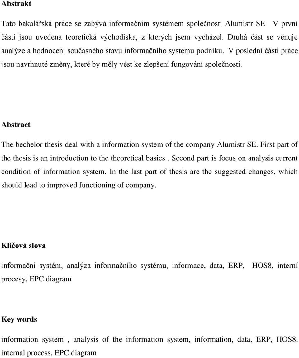 Abstract The bechelor thesis deal with a information system of the company Alumistr SE. First part of the thesis is an introduction to the theoretical basics.