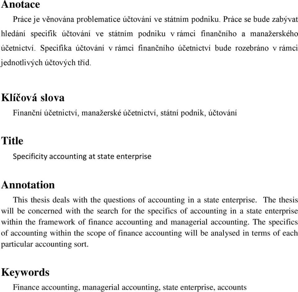 Klíčová slova Title Finanční účetnictví, manaţerské účetnictví, státní podnik, účtování Specificity accounting at state enterprise Annotation This thesis deals with the questions of accounting in a