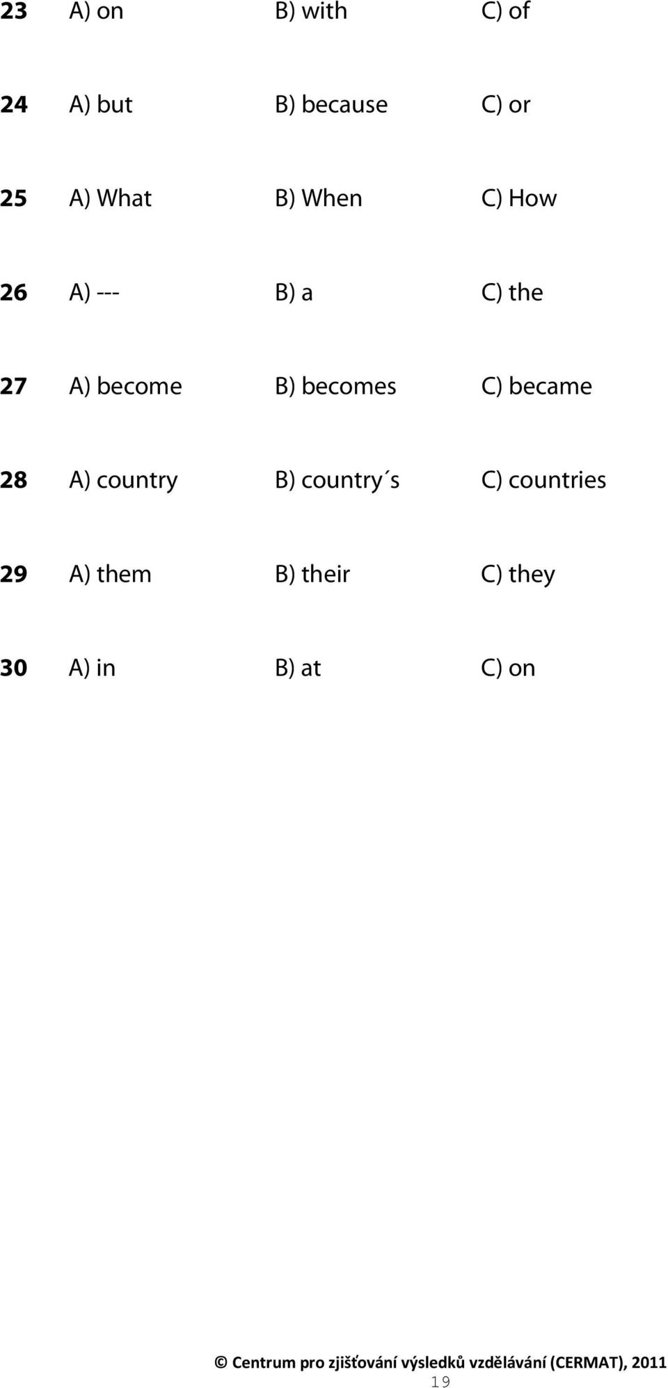 B) becomes C) became 28 A) country B) country s C)