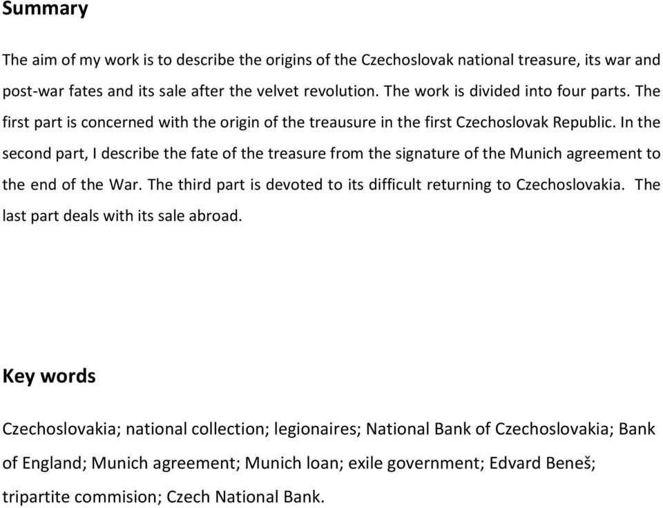 In the second part, I describe the fate of the treasure from the signature of the Munich agreement to the end of the War.