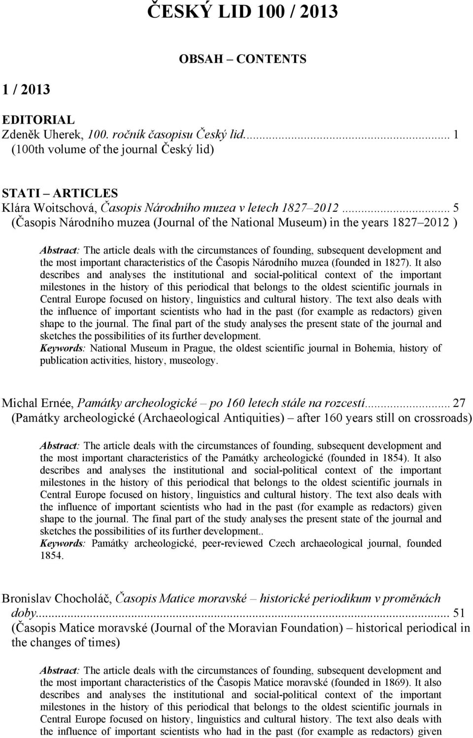 .. 5 (Časopis Národního muzea (Journal of the National Museum) in the years 1827 2012 ) the most important characteristics of the Časopis Národního muzea (founded in 1827).