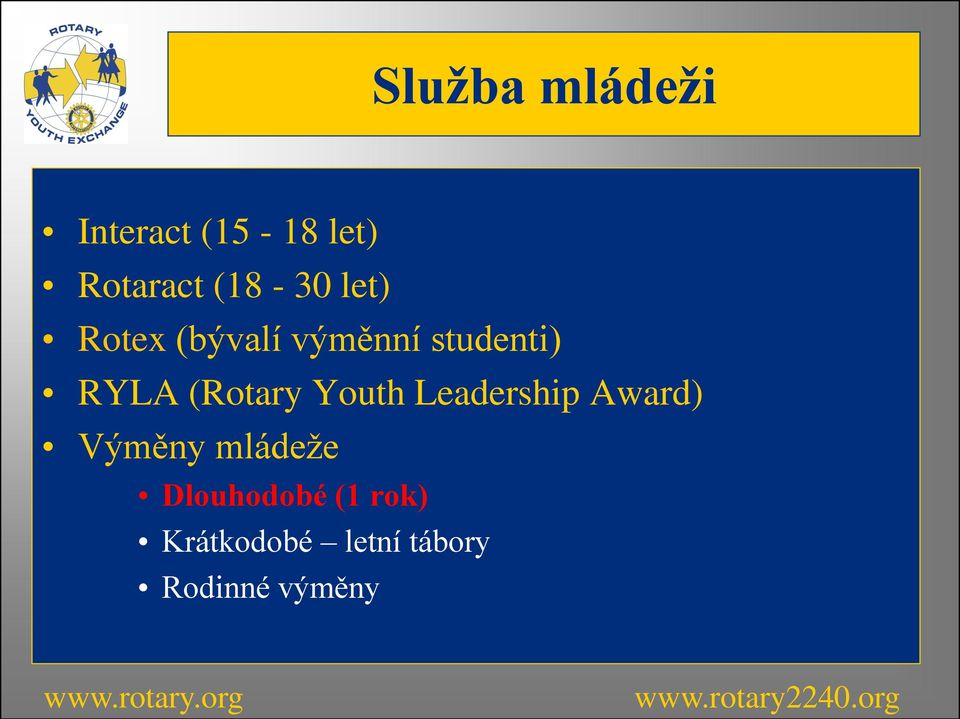 (Rotary Youth Leadership Award) Výměny mládeţe