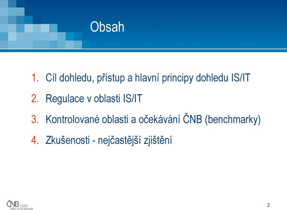 dohledu IS/IT 2. Regulace v oblasti IS/IT 3.