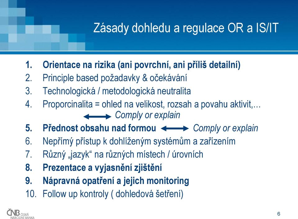 Proporcinalita = ohled na velikost, rozsah a povahu aktivit, Comply or explain 5. Přednost obsahu nad formou Comply or explain 6.