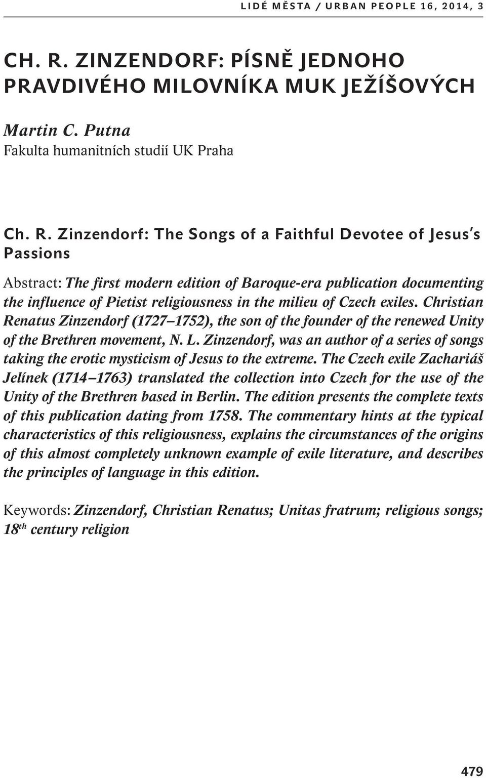 Zinzendorf: The Songs of a Faithful Devotee of Jesus s Passions Abstract: The first modern edition of Baroque-era publication documenting the influence of Pietist religiousness in the milieu of Czech