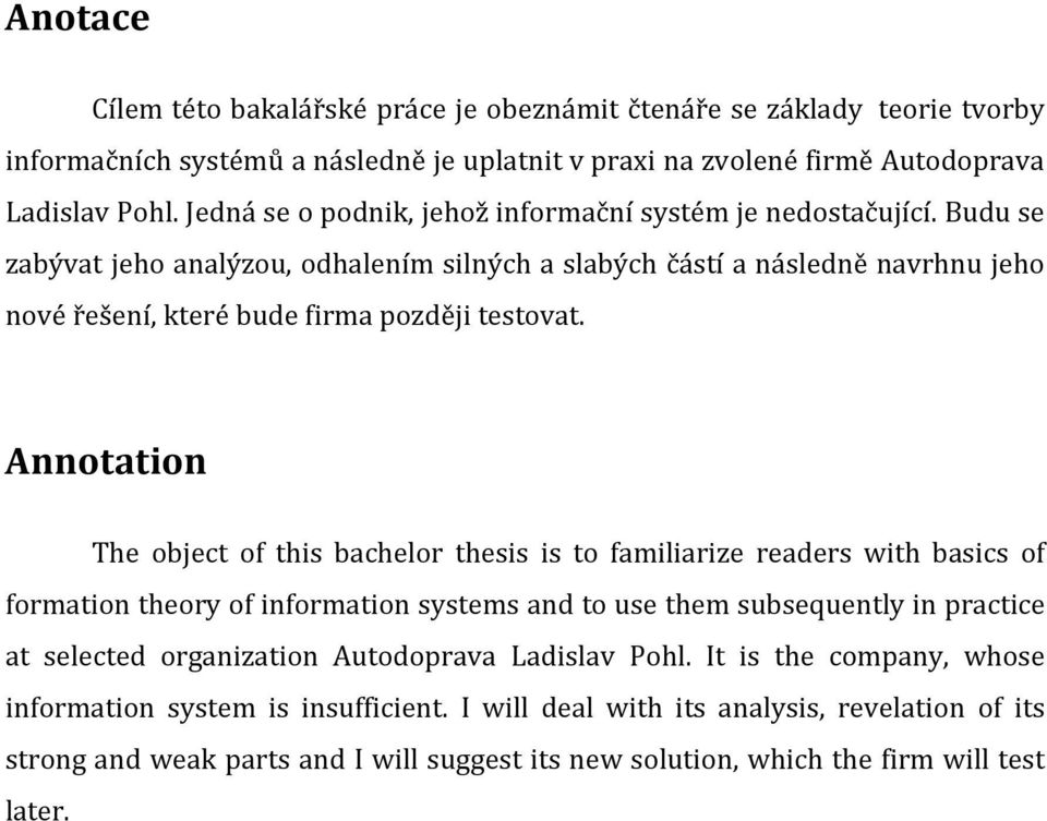 Annotation The object of this bachelor thesis is to familiarize readers with basics of formation theory of information systems and to use them subsequently in practice at selected organization