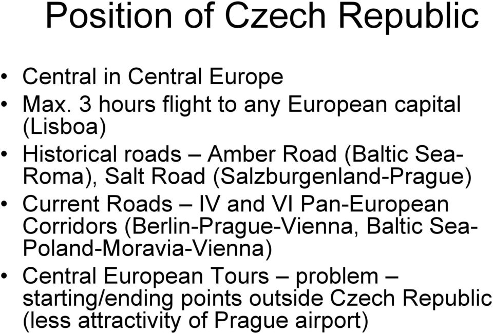 Road (Salzburgenland-Prague) Current Roads IV and VI Pan-European Corridors (Berlin-Prague-Vienna,