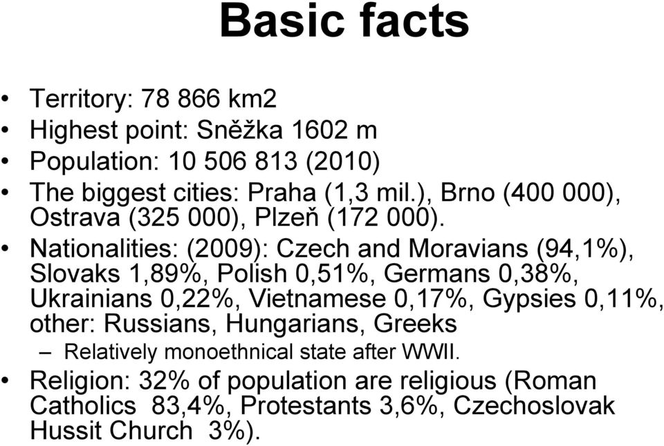 Nationalities: (2009): Czech and Moravians (94,1%), Slovaks 1,89%, Polish 0,51%, Germans 0,38%, Ukrainians 0,22%, Vietnamese