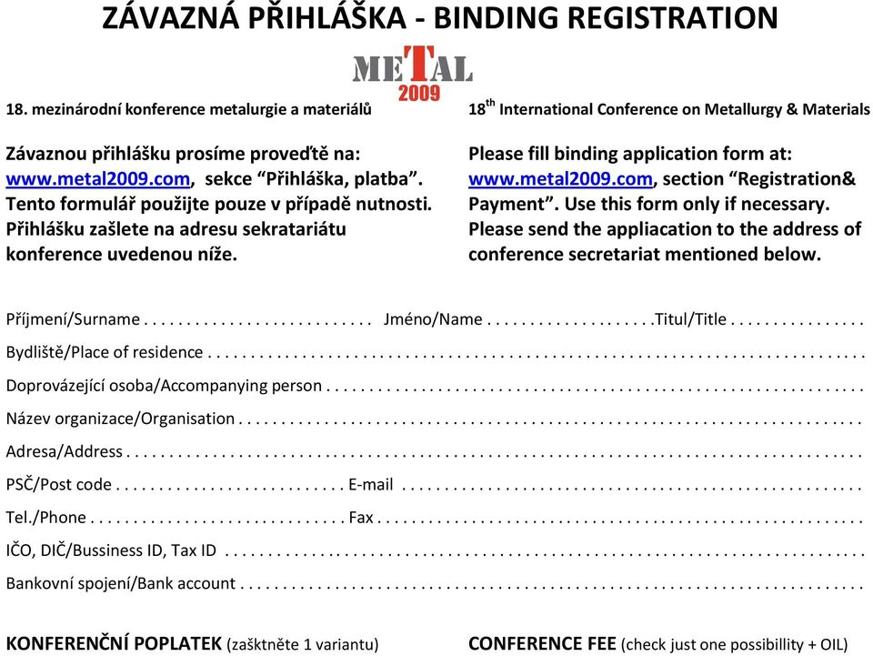 Please fill binding application form at: www.metal2009.com, section Registration& Payment. Use this form only if necessary.