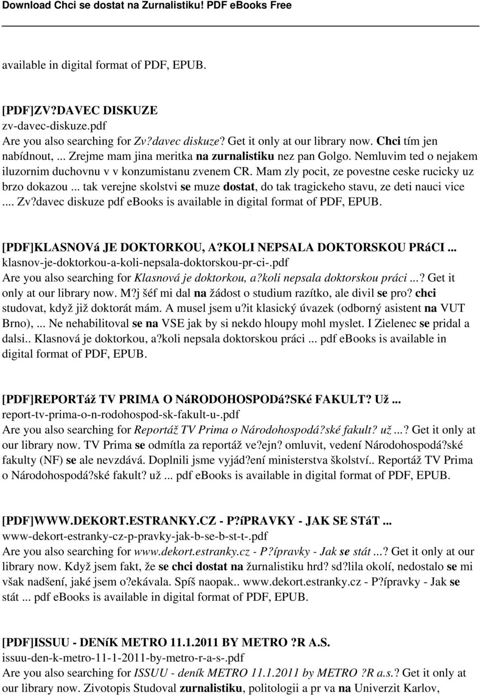 .. tak verejne skolstvi se muze dostat, do tak tragickeho stavu, ze deti nauci vice... Zv?davec diskuze pdf ebooks is available in digital format of PDF, EPUB. [PDF]KLASNOVá JE DOKTORKOU, A?