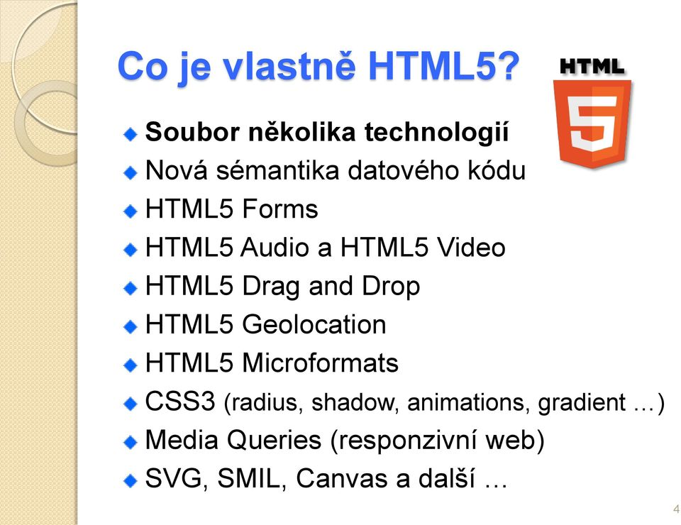 HTML5 Audio a HTML5 Video HTML5 Drag and Drop HTML5 Geolocation HTML5