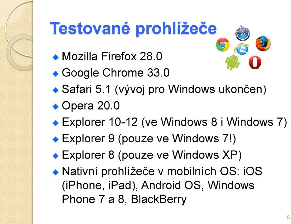 0 Explorer 10-12 (ve Windows 8 i Windows 7) Explorer 9 (pouze ve Windows 7!