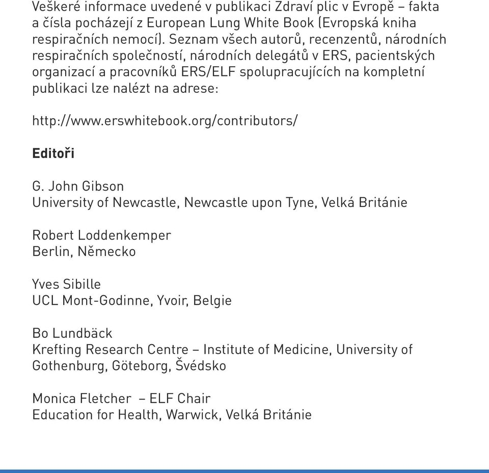 lze nalézt na adrese: http://www.erswhitebook.org/contributors/ Editoři G.